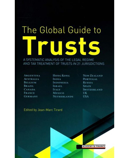 Global Guide on Trusts : A Systematic Analysis of the Legal Regime and Tax Treatment of Trusts in 20 - image 1 of 1