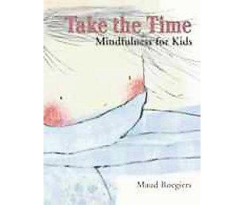 Take the Time : Mindfulness for Kids (Paperback) (Maud Roegiers) - image 1 of 1