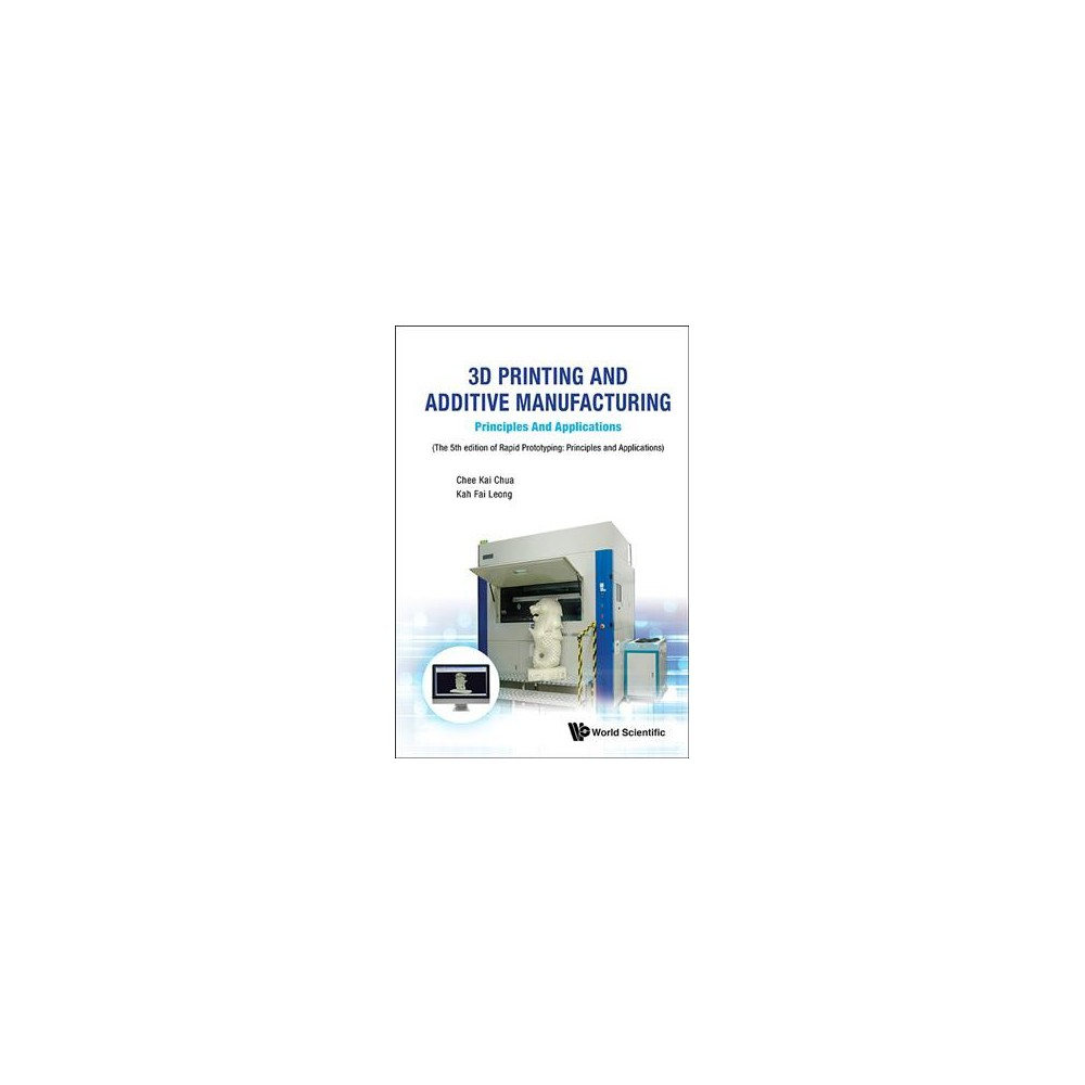 3D Printing and Additive Manufacturing : Principles and Applications (Paperback) (Chee Kai Chua & Kah