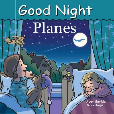 Good Night Planes - (Good Night Our World)by Adam Gamble & Mark Jasper (Board Book)