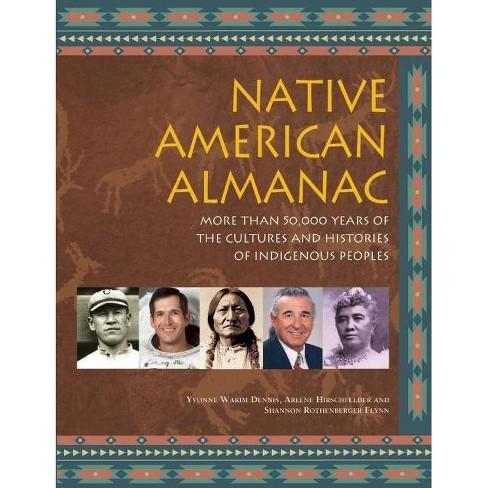 Native American Almanac - by  Yvonne Wakim Dennis & Arlene Hirschfelder & Shannon Rothenberger Flynn - image 1 of 1