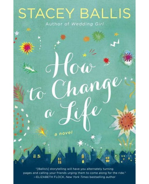 How to Change a Life (Paperback) (Stacey Ballis) - image 1 of 1