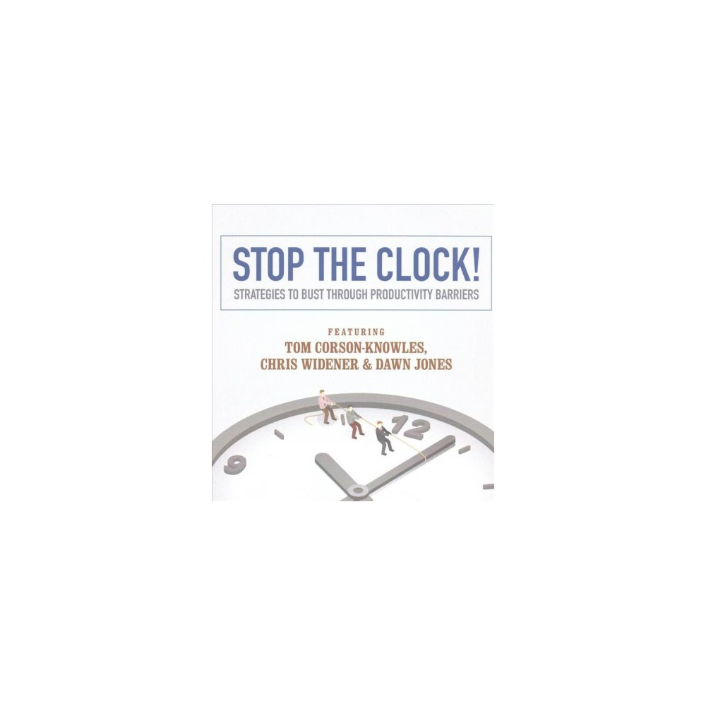 Stop the Clock! : Strategies to Bust Through Productivity Barriers (Unabridged) (CD/Spoken Word) (Chris