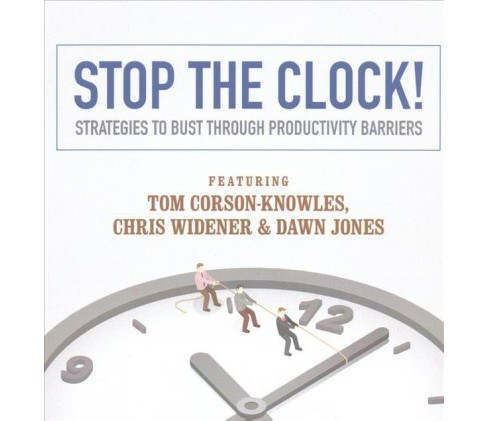 Stop the Clock! : Strategies to Bust Through Productivity Barriers (Unabridged) (CD/Spoken Word) (Chris - image 1 of 1