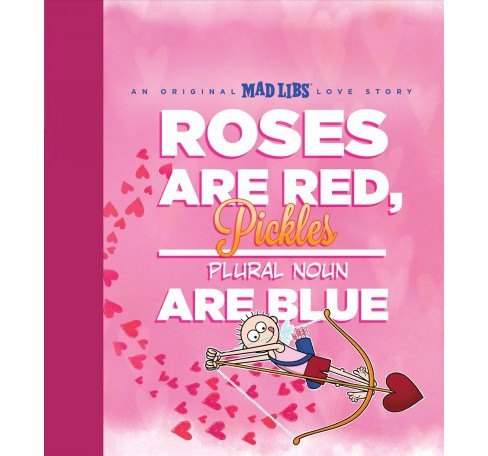 Roses Are Red, Pickles Are Blue : An Original Mad Libs Love Story -  by Brian Elling (Hardcover) - image 1 of 1