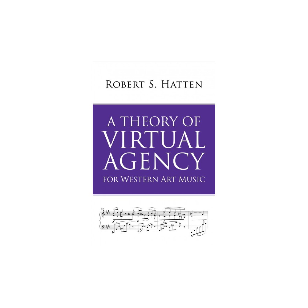 Theory of Virtual Agency for Western Art Music - by Robert S. Hatten (Hardcover)