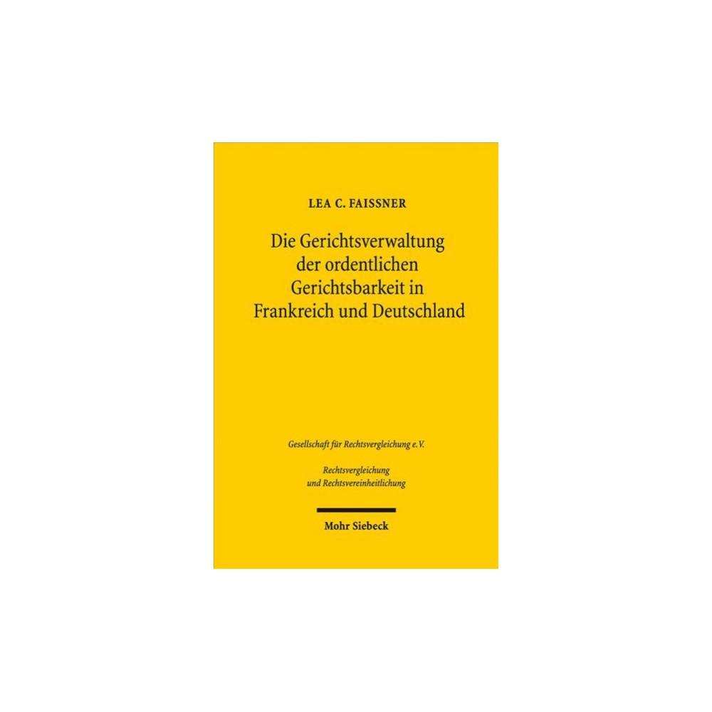 Die Gerichtsverwaltung Der Ordentlichen Gerichtsbarkeit in Frankreich Und Deutschland : Ein
