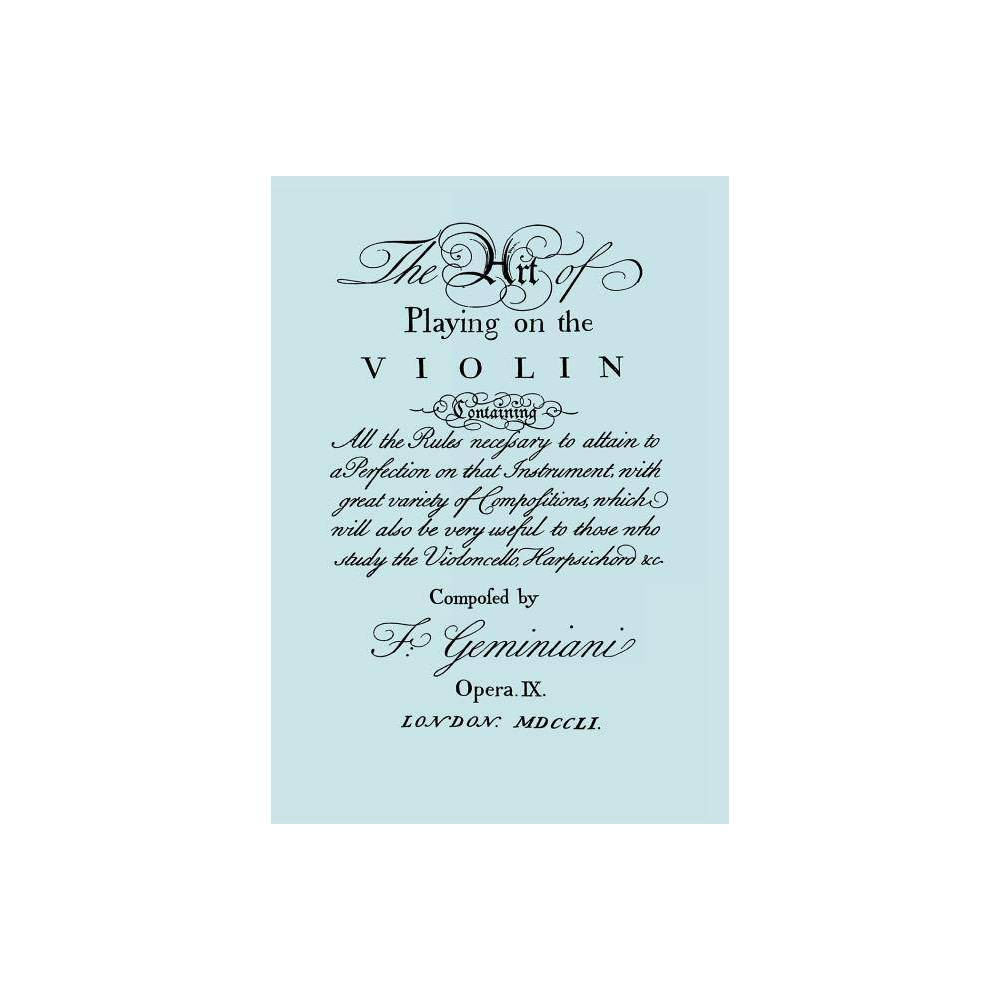 The Art Of Playing On The Violin Facsimile Of 1751 Edition By Francesco Geminiani Paperback