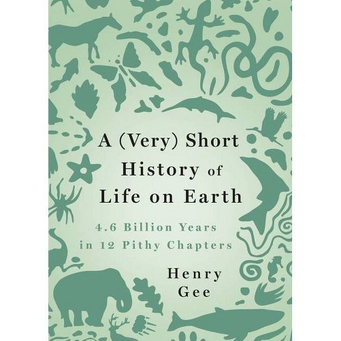 A (Very) Short History of Life on Earth - by  Henry Gee (Hardcover) - image 1 of 1