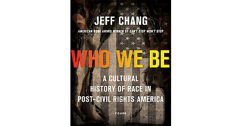Who We Be : The Colorization of America (Paperback) (Jeff Chang) - image 1 of 1