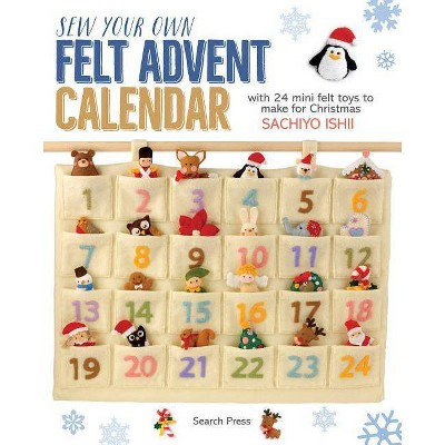 Sew Your Own Felt Advent Calendar - by  Sachiyo Ishii (Paperback)