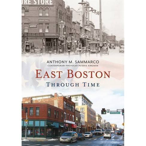 East Boston Through Time - by  Anthony M Sammarco (Paperback) - image 1 of 1