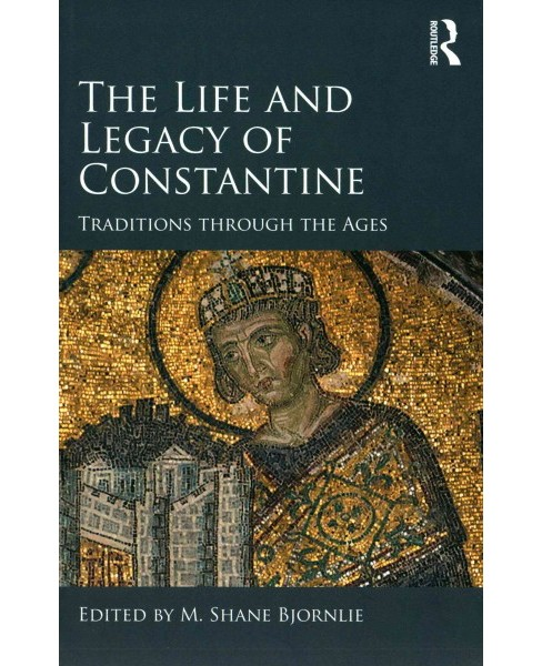 Life and Legacy of Constantine : Traditions Through the Ages (Hardcover) - image 1 of 1