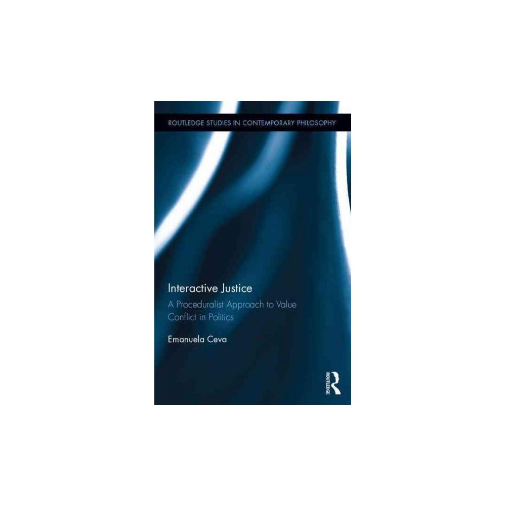 Interactive Justice : A Proceduralist Approach to Value Conflict in Politics (Hardcover) (Emanuela Ceva)