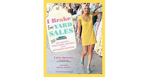 I Brake for Yard Sales : And Flea Markets, Thrift Shops, Auctions, and the Occasional Dumpster - image 1 of 1