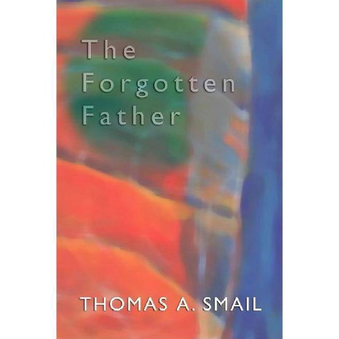 The Forgotten Father - by  Thomas A Smail (Paperback) - image 1 of 1