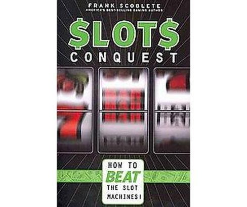 Slots Conquest : How to Beat the Slot Machines! (Paperback) (Frank Scoblete) - image 1 of 1