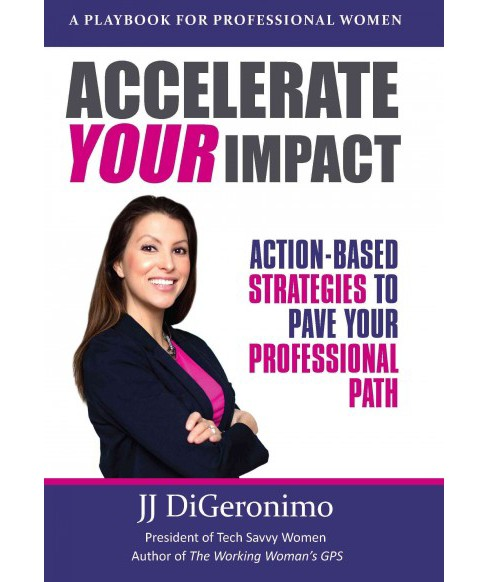 Accelerate Your Impact : Action-based strategies to pave your professional path (Hardcover) (J. J. - image 1 of 1