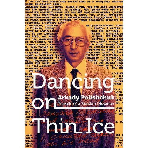 Dancing on Thin Ice - by Arkady Polishchuk (Paperback)