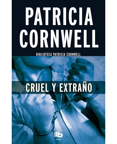 Cruel y extraño / Cruel and Unusual -  by Patricia Daniels Cornwell (Paperback) - image 1 of 1