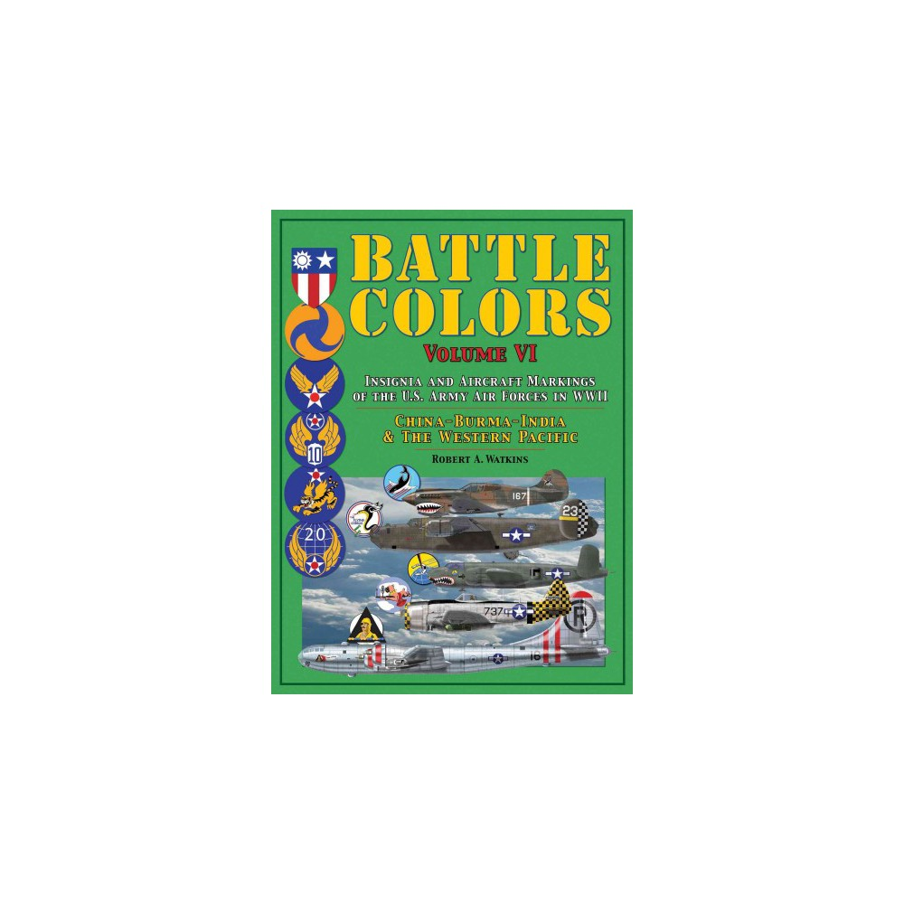 Battle Colors : Insignia and Aircraft Markings of the US Army Air Forces in World War II; China / Burma