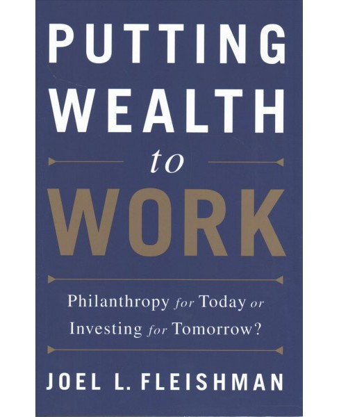 Putting Wealth to Work : Philanthropy for Today or Investing for Tomorrow? -  (Hardcover) - image 1 of 1