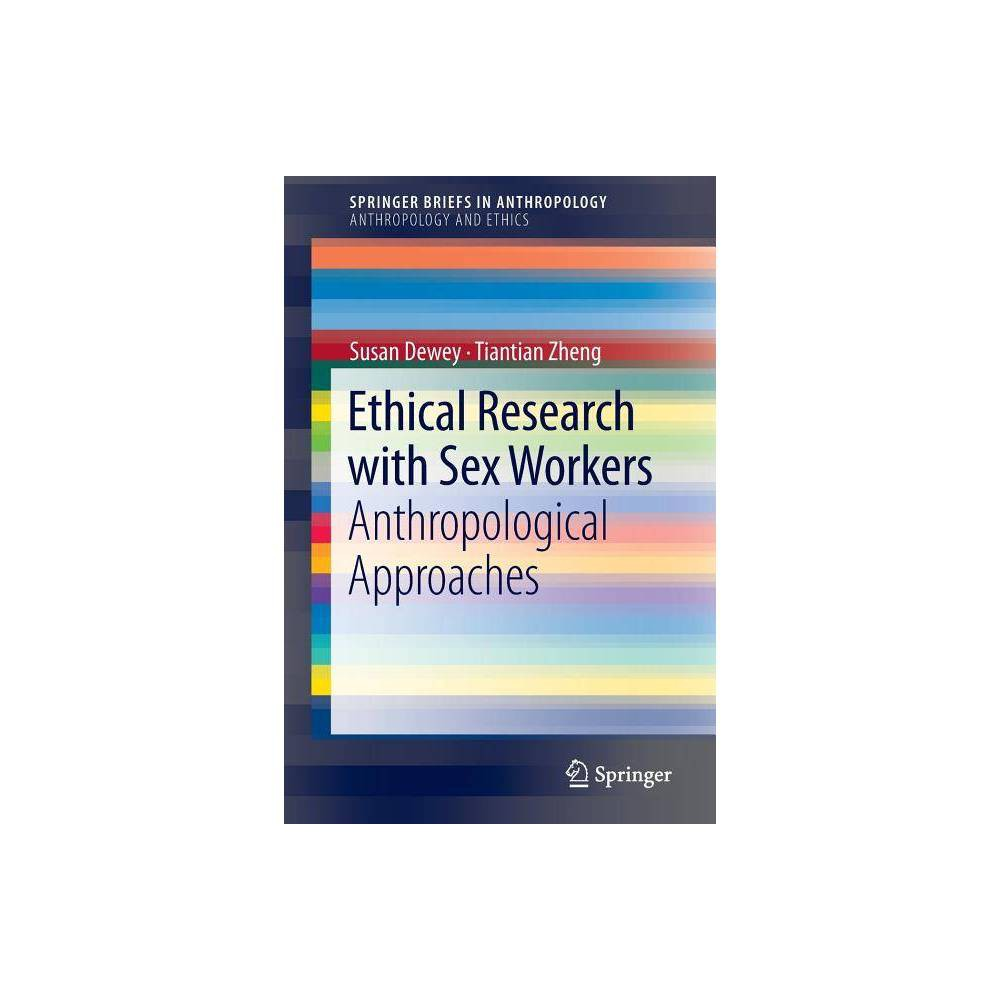 Ethical Research with Sex Workers - by Susan Dewey & Tiantian Zheng (Paperback)