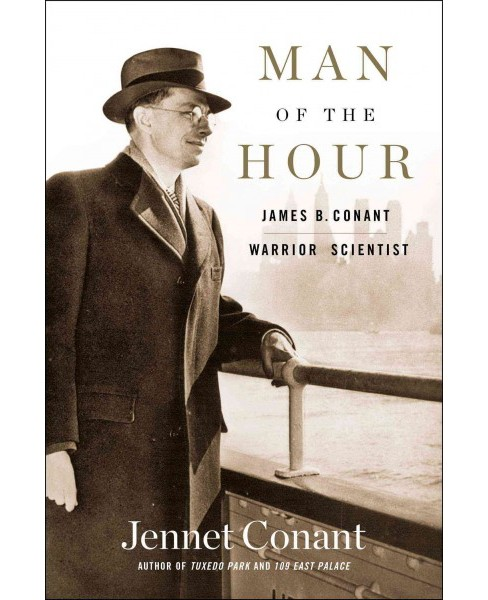 Man of the Hour : James B. Conant, Warrior Scientist -  by Jennet Conant (Hardcover) - image 1 of 1