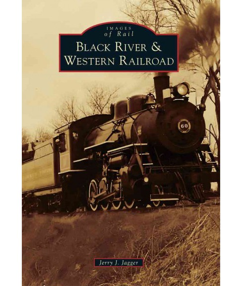 Black River & Western Railroad (Paperback) (Jerry J. Jagger) - image 1 of 1