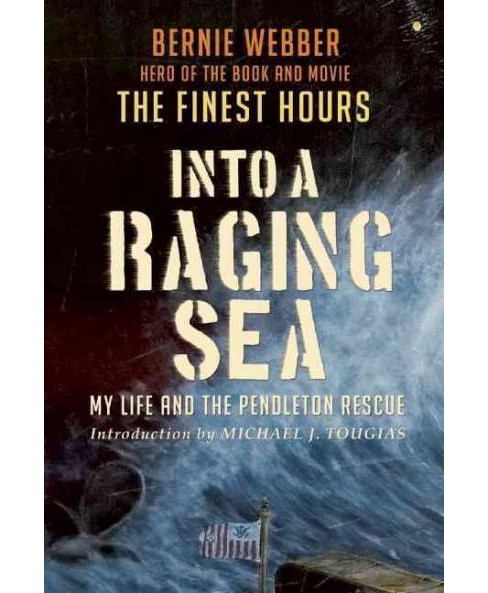 Into a Raging Sea : My Life and the Pendleton Rescue (Paperback) (Bernard C. Webber) - image 1 of 1