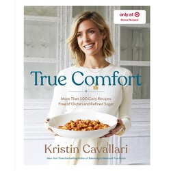 True Comfort: More Than 100 Cozy Recipes - Target Exclusive Edition by Kristin Cavallari (Hardcover)