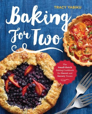 Baking for Two : The Small-Batch Baking Cookbook for Sweet and Savory Treats (Paperback)(Tracy Yabiku)