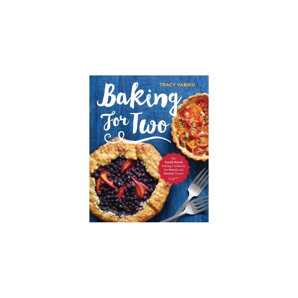 Baking for Two : The Small-Batch Baking Cookbook for Sweet and Savory Treats (Paperback) (Tracy Yabiku)