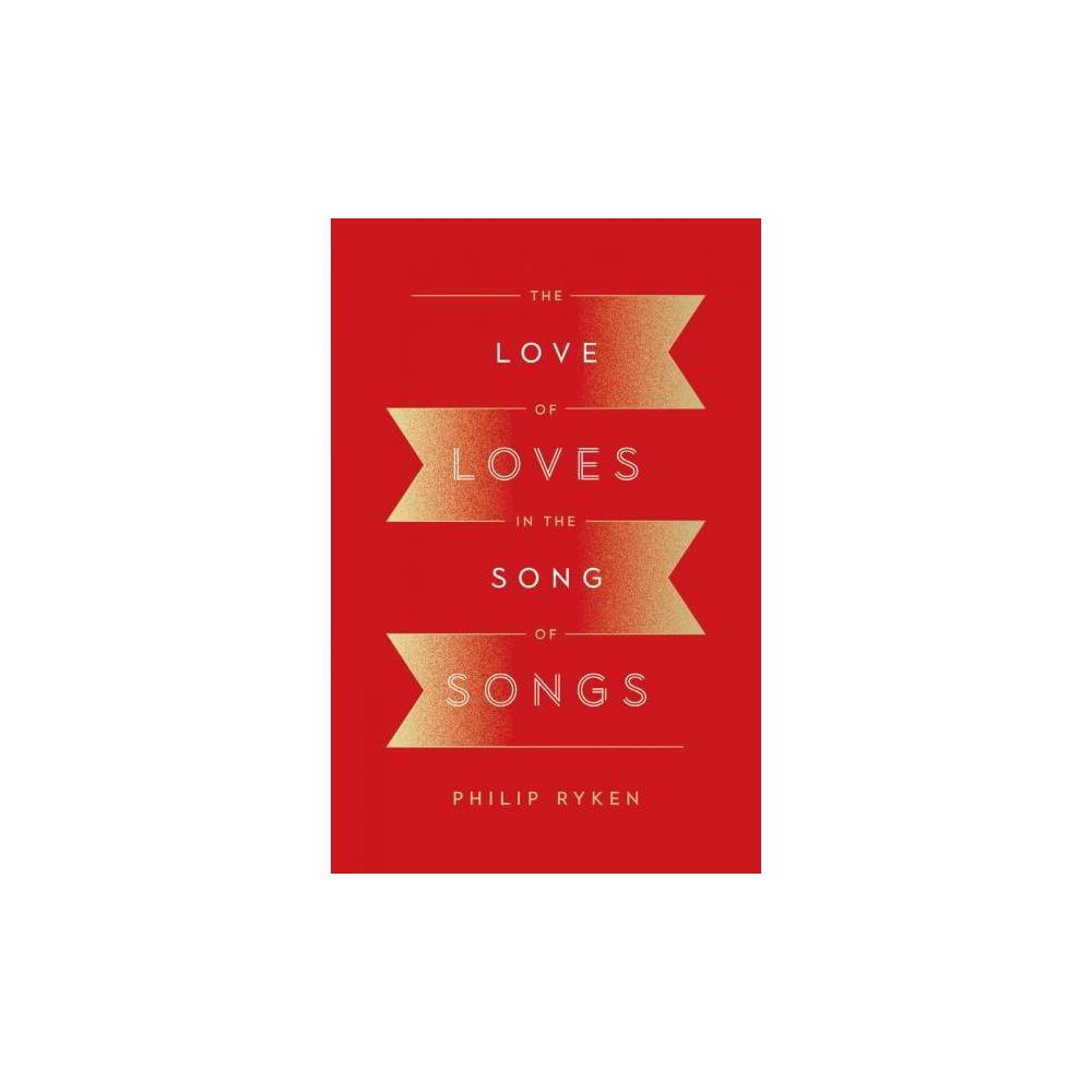 Love of Loves in the Song of Songs - by Philip G. Ryken (Paperback)