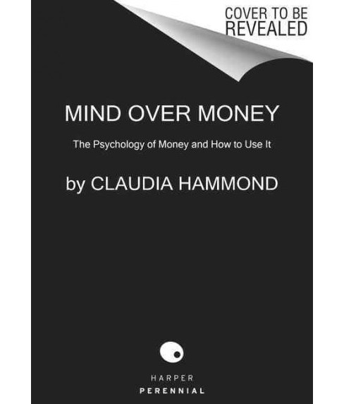 Mind over Money : The Psychology of Money and How to Use It Better (Paperback) (Claudia Hammond) - image 1 of 1