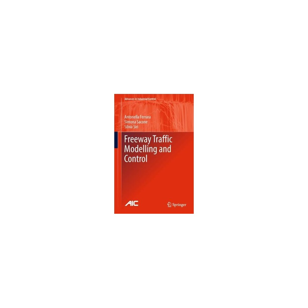 Freeway Traffic Modelling and Control - by Antonella Ferrara & Simona Sacone & Silvia Siri (Hardcover)