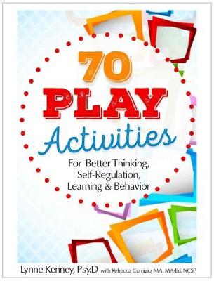 70 Play Activities for Better Thinking, Self-regulation, Learning & Behavior (Paperback)(Lynne Kenney)
