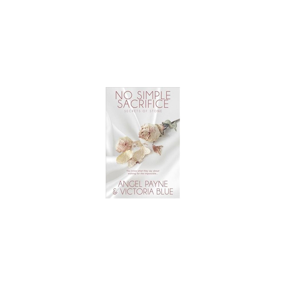 No Simple Sacrifice - (Secrets of Stone) by Angel Payne & Victoria Blue (Paperback)
