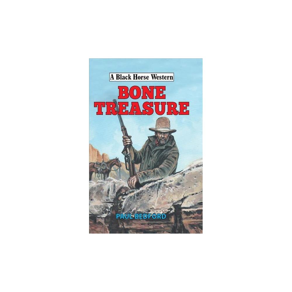 Bone Treasure - (Black Horse Western) by Paul Bedford (Hardcover)
