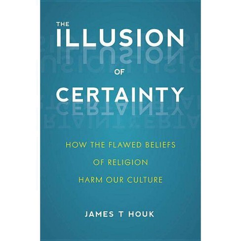 The Illusion of Certainty - by  James T Houk (Paperback) - image 1 of 1