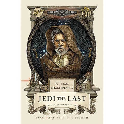 William Shakespeare's Jedi the Last - (William Shakespeare's Star Wars) by  Ian Doescher (Hardcover) - image 1 of 1