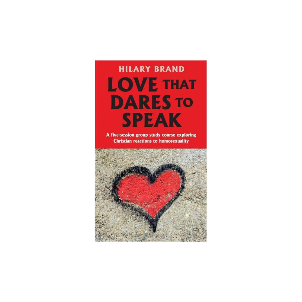 Love That Dares to Speak : A Five-session Group Study Course Exploring Christian Reactions to