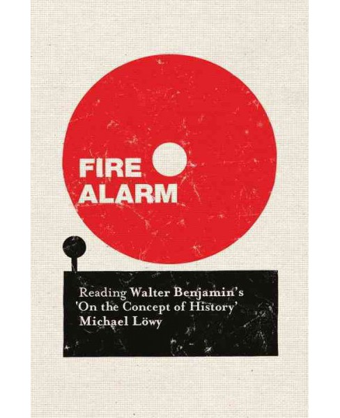 Fire Alarm : Reading Walter Benjamin's 'On the Concept of History' (Reprint) (Paperback) (Michael Lowy) - image 1 of 1