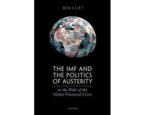 IMF and the Politics of Austerity in the Wake of the Global Financial Crisis -  by Ben Clift (Hardcover) - image 1 of 1