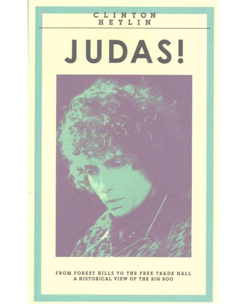 Judas! : From Forest Hills to the Free Trade Hall: A Historical Overview of the Big Boo (Paperback) - image 1 of 1
