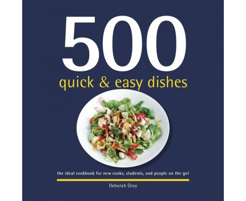 500 Quick & Easy Dishes : The Ideal Cookbook for New Cooks, Students, and People on the Go! (Hardcover) - image 1 of 1