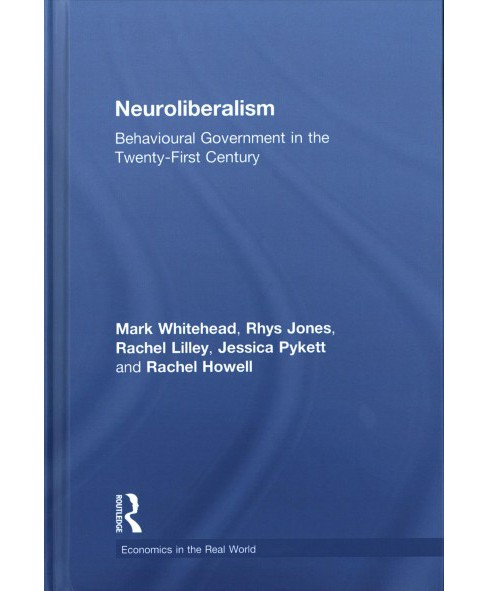 Neuroliberalism : Behavioural Government in the Twenty First Century (Hardcover) (Mark Whitehead & Rhys - image 1 of 1