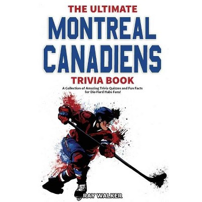 The Ultimate Montreal Canadiens Trivia Book - by  Ray Walker (Paperback)