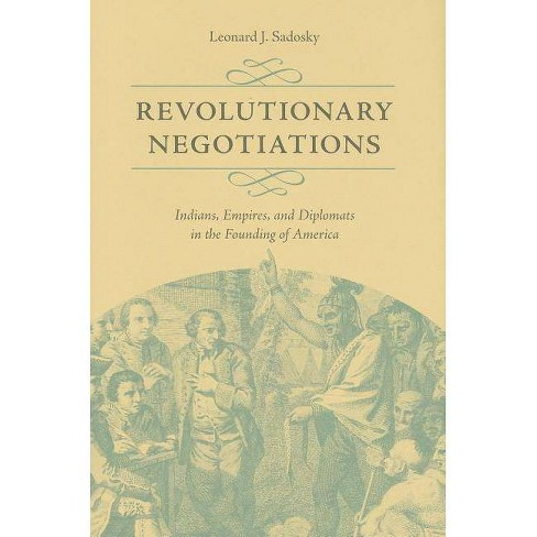 Revolutionary Negotiations - (Jeffersonian America (Hardcover)) by  Leonard J Sadosky (Hardcover) - image 1 of 1