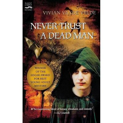 Never Trust a Dead Man - by  Vivian Vande Velde (Paperback)
